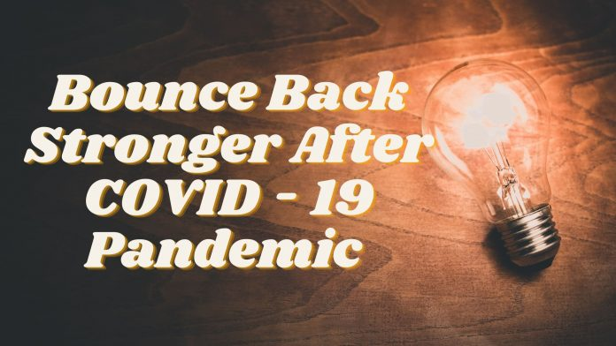 Bounce Back Stronger After COVID- 19 Pandemic
